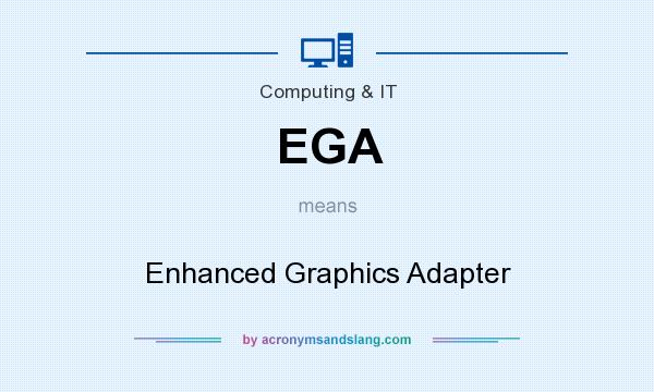 What does EGA mean? It stands for Enhanced Graphics Adapter