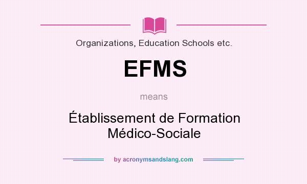 What does EFMS mean? It stands for Établissement de Formation Médico-Sociale