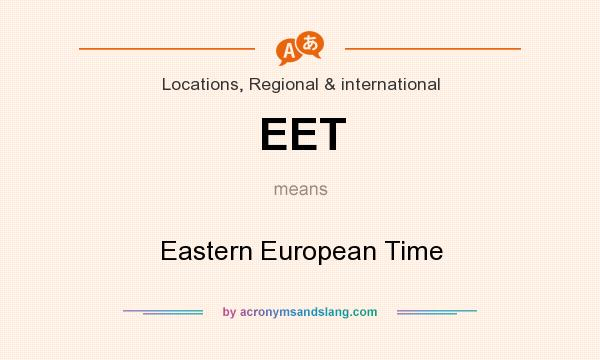 What does EET mean? It stands for Eastern European Time