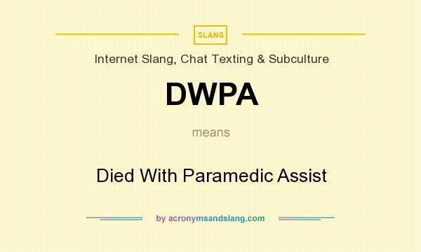 What does DWPA mean? It stands for Died With Paramedic Assist