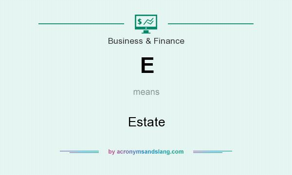 What does E mean? It stands for Estate