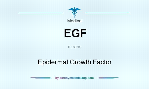 What does EGF mean? It stands for Epidermal Growth Factor