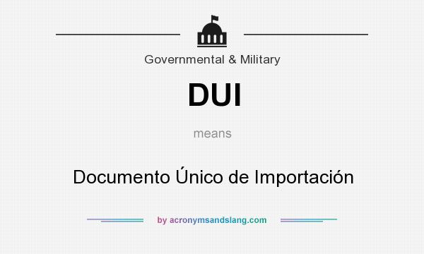 What does DUI mean? It stands for Documento Único de Importación
