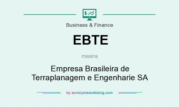 What does EBTE mean? It stands for Empresa Brasileira de Terraplanagem e Engenharie SA