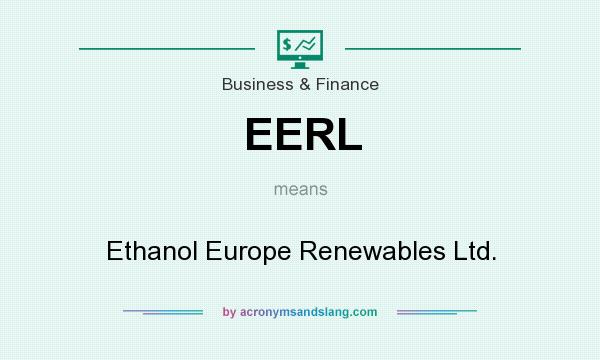 What does EERL mean? It stands for Ethanol Europe Renewables Ltd.