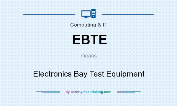 What does EBTE mean? It stands for Electronics Bay Test Equipment