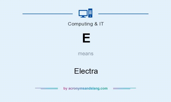 What does E mean? It stands for Electra