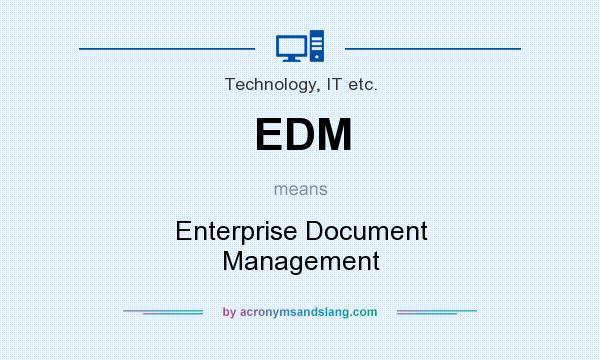 What does EDM mean? It stands for Enterprise Document Management