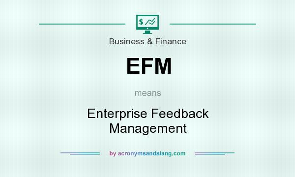 What does EFM mean? It stands for Enterprise Feedback Management