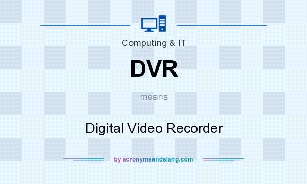 What does DVR mean? It stands for Digital Video Recorder