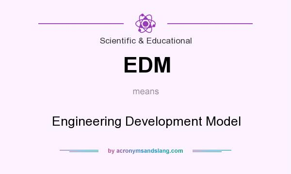 What does EDM mean? It stands for Engineering Development Model