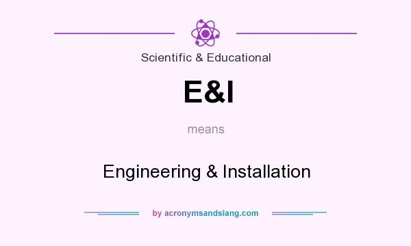 What does E&I mean? It stands for Engineering & Installation