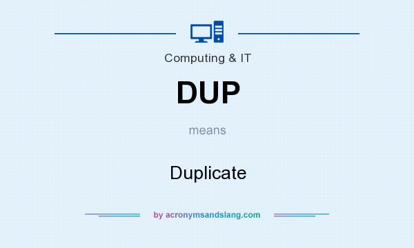 What does DUP mean? It stands for Duplicate