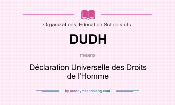 What does DUDH mean? It stands for Déclaration Universelle des Droits de l`Homme