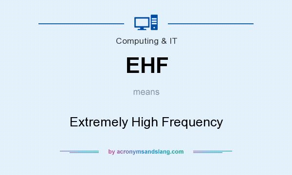 What does EHF mean? It stands for Extremely High Frequency