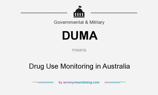 What does DUMA mean? It stands for Drug Use Monitoring in Australia