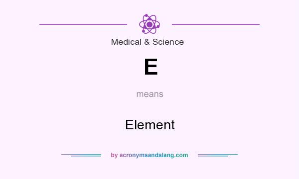 What does E mean? It stands for Element