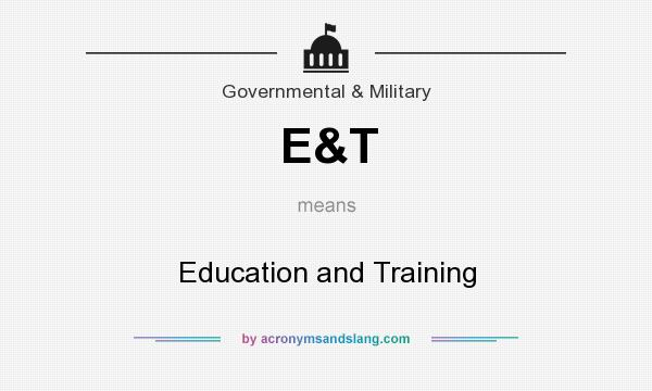 What does E&T mean? It stands for Education and Training
