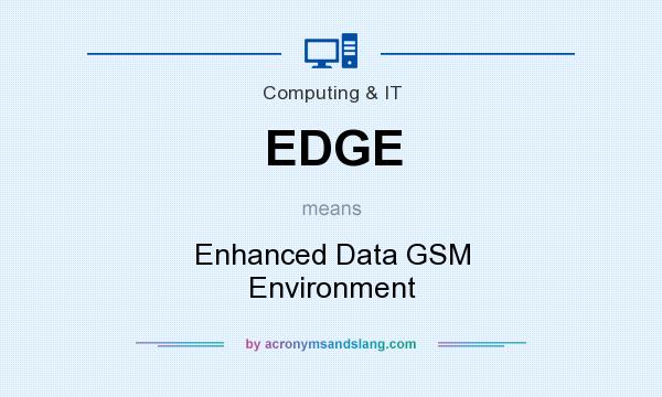 What does EDGE mean? It stands for Enhanced Data GSM Environment