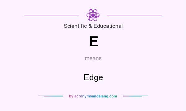 What does E mean? It stands for Edge