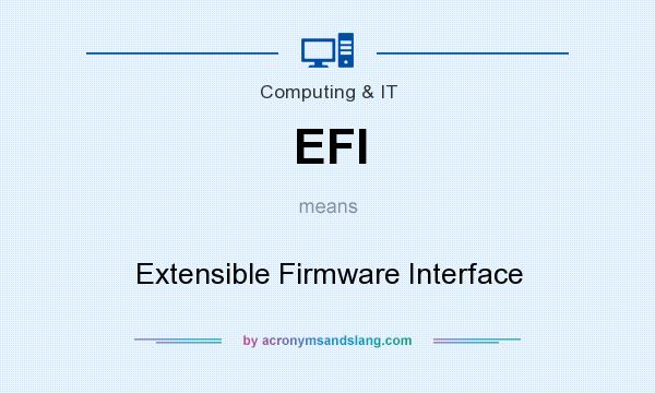 What does EFI mean? It stands for Extensible Firmware Interface