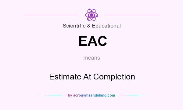 What does EAC mean? It stands for Estimate At Completion