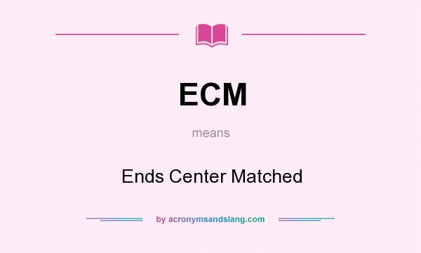 What does ECM mean? It stands for Ends Center Matched