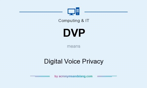What does DVP mean? It stands for Digital Voice Privacy