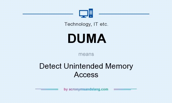 What does DUMA mean? It stands for Detect Unintended Memory Access