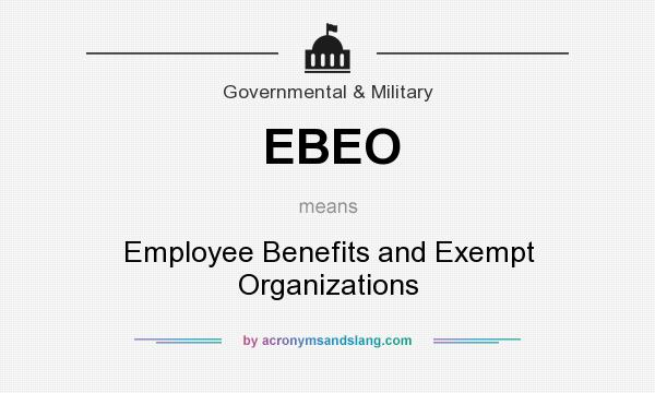What does EBEO mean? It stands for Employee Benefits and Exempt Organizations