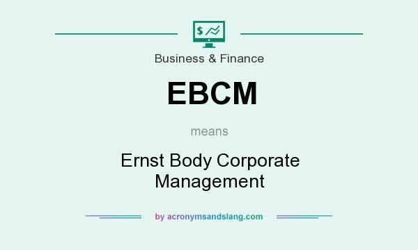 What does EBCM mean? It stands for Ernst Body Corporate Management