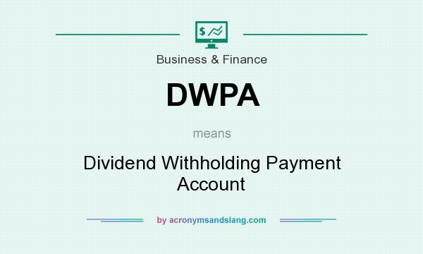 What does DWPA mean? It stands for Dividend Withholding Payment Account