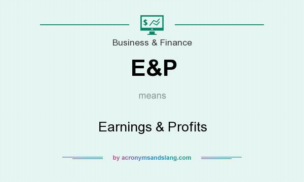 What does E&P mean? It stands for Earnings & Profits