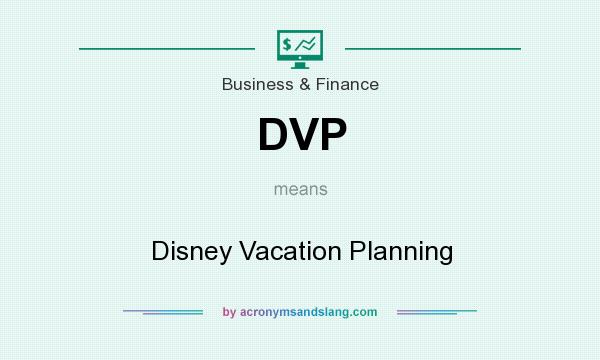 What does DVP mean? It stands for Disney Vacation Planning
