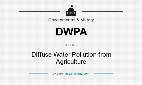 What does DWPA mean? It stands for Diffuse Water Pollution from Agriculture