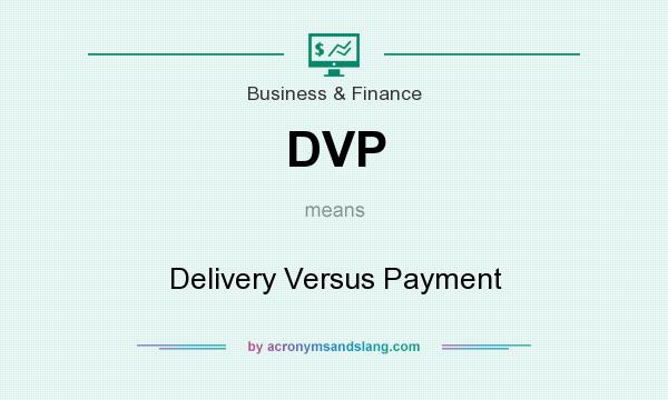 What does DVP mean? It stands for Delivery Versus Payment