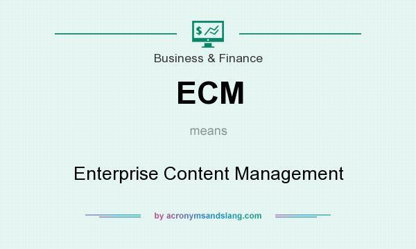 What does ECM mean? It stands for Enterprise Content Management