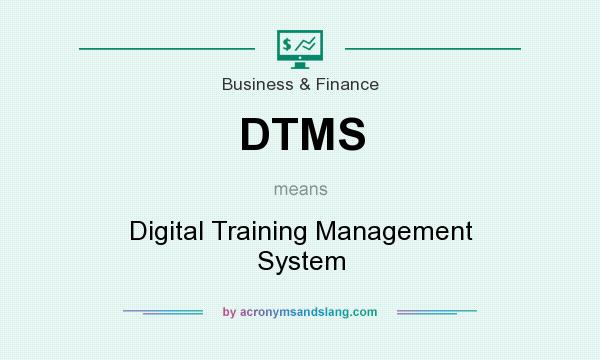 What does DTMS mean? It stands for Digital Training Management System