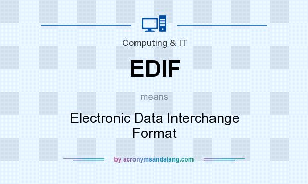 What does EDIF mean? It stands for Electronic Data Interchange Format