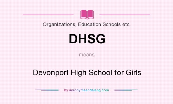 What does DHSG mean? It stands for Devonport High School for Girls