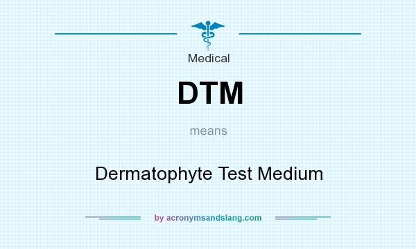 What does DTM mean? It stands for Dermatophyte Test Medium
