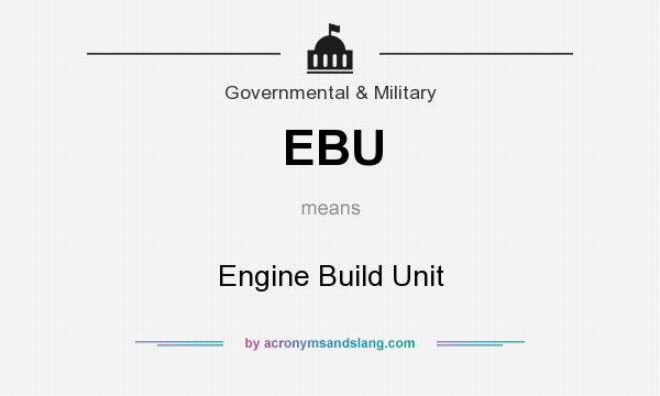What does EBU mean? It stands for Engine Build Unit