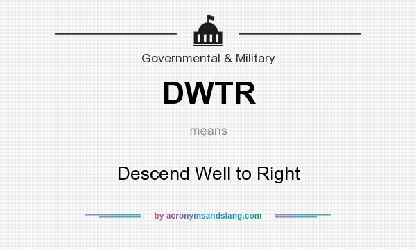 What does DWTR mean? It stands for Descend Well to Right