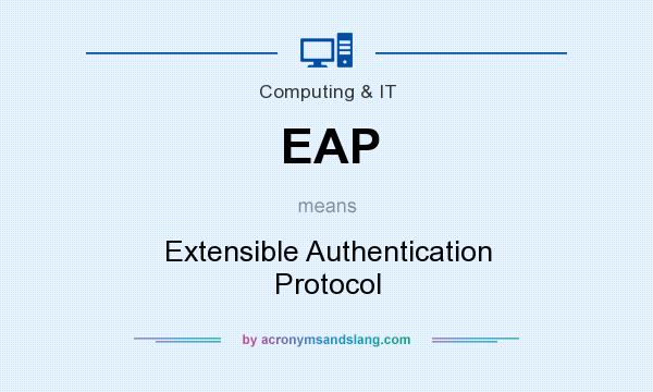 What does EAP mean? It stands for Extensible Authentication Protocol