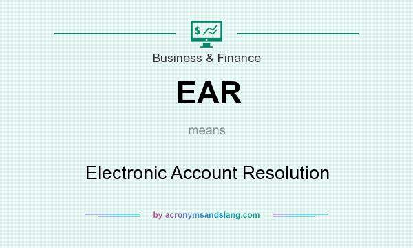 What does EAR mean? It stands for Electronic Account Resolution