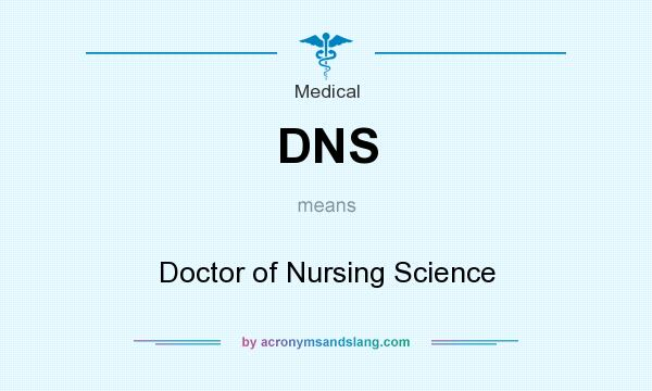 What does DNS mean? It stands for Doctor of Nursing Science