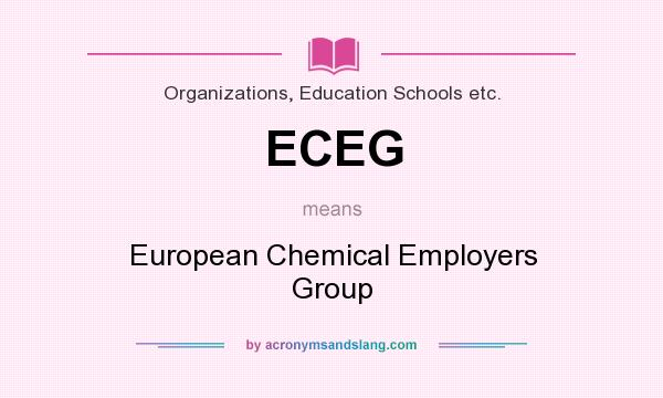 What does ECEG mean? It stands for European Chemical Employers Group