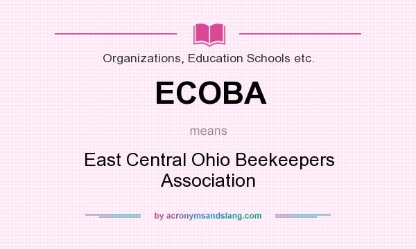 What does ECOBA mean? It stands for East Central Ohio Beekeepers Association