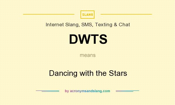 What does DWTS mean? It stands for Dancing with the Stars