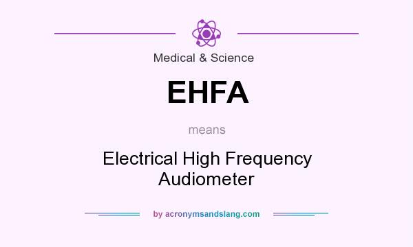 What does EHFA mean? It stands for Electrical High Frequency Audiometer